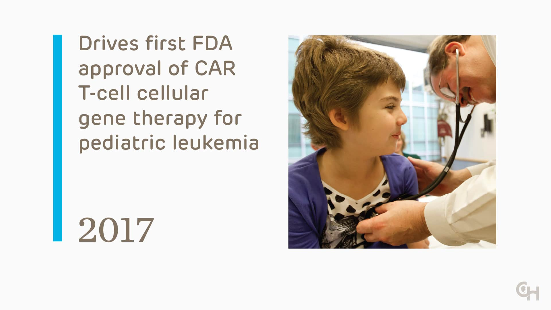 Drives first FDA approval of CAR T-cell cellular gene therapy for pediatric leukemia - 2017